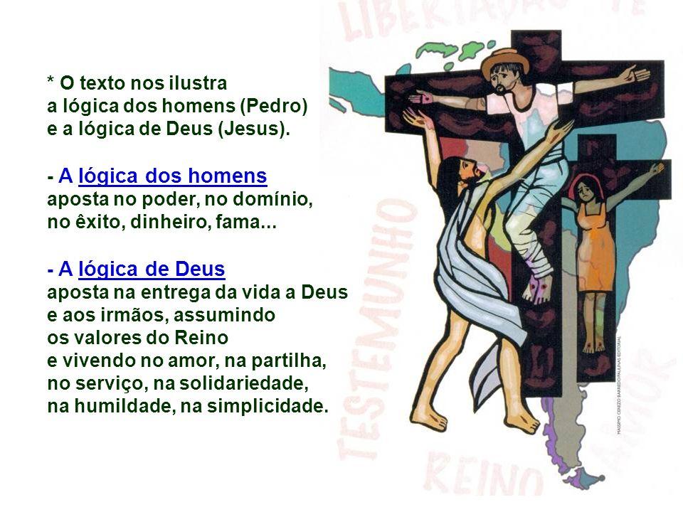 * O texto nos ilustra a lógica dos homens (Pedro) e a lógica de Deus (Jesus).
