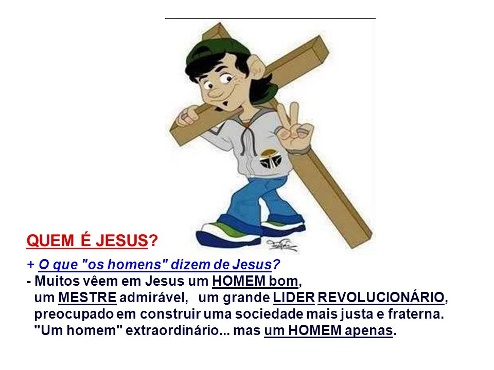 QUEM É JESUS.+ O que os homens dizem de Jesus.