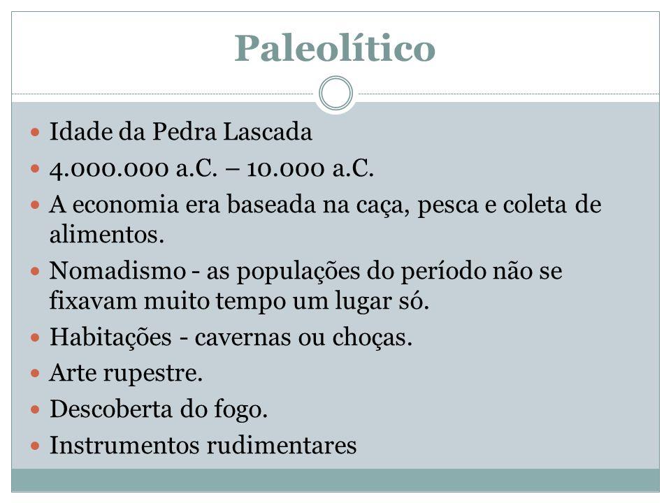 Paleolítico Idade da Pedra Lascada 4.000.000 a.C.– 10.000 a.C.