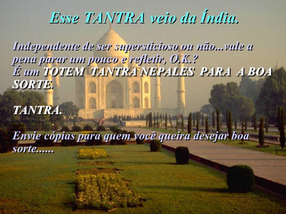 Esse TANTRA veio da Índia. Independente de ser supersticioso ou não...vale a pena parar um pouco e refletir, O.K.? TOTEM TANTRA NEPALES PARA A BOA SOR
