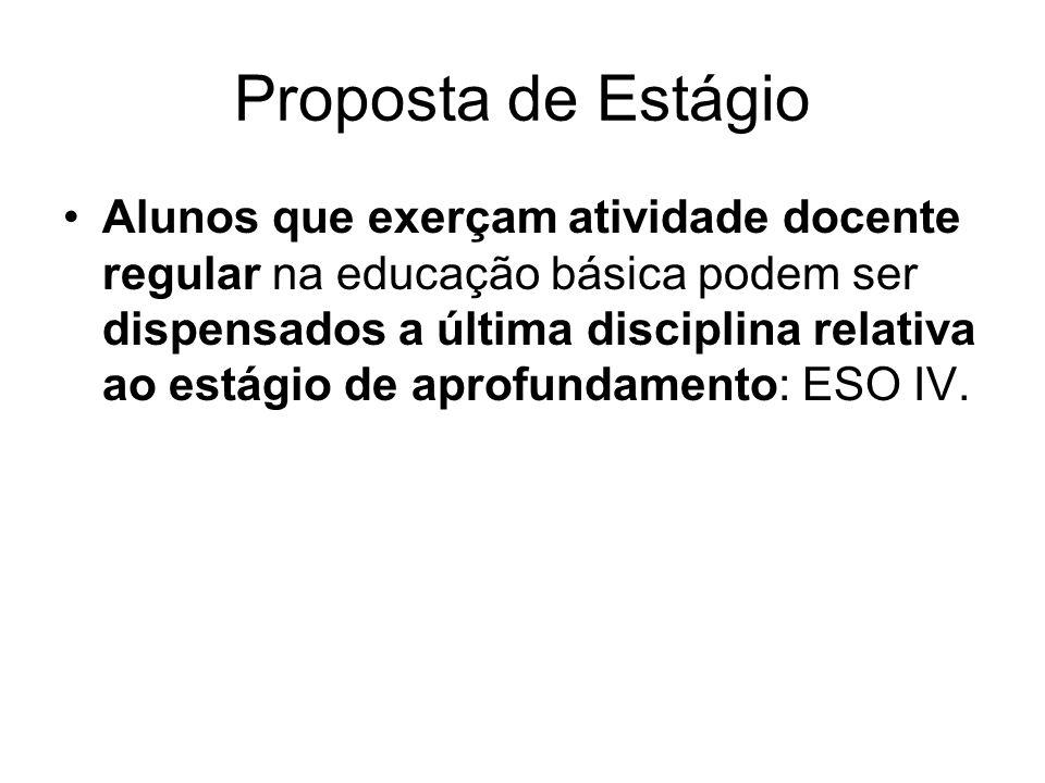 Proposta de Estágio Alunos que exerçam atividade docente regular na educação básica podem ser dispensados a última disciplina relativa ao estágio de aprofundamento: ESO IV.