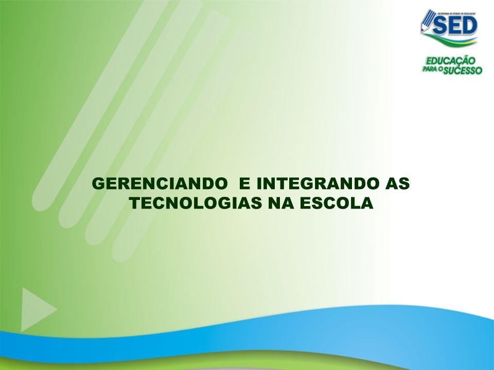 GERENCIANDO E INTEGRANDO AS TECNOLOGIAS NA ESCOLA