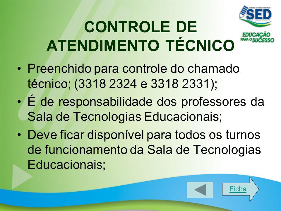 CONTROLE DE ATENDIMENTO TÉCNICO Preenchido para controle do chamado técnico; (3318 2324 e 3318 2331); É de responsabilidade dos professores da Sala de Tecnologias Educacionais; Deve ficar disponível para todos os turnos de funcionamento da Sala de Tecnologias Educacionais; Ficha
