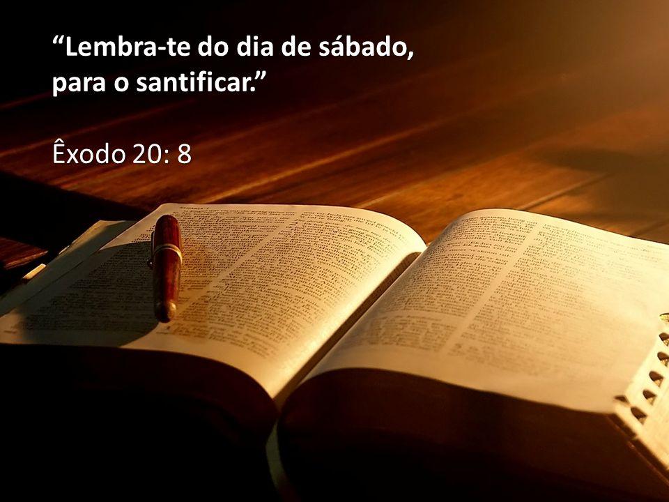 """""""Lembra-te do dia de sábado, para o santificar."""" Êxodo 20: 8"""