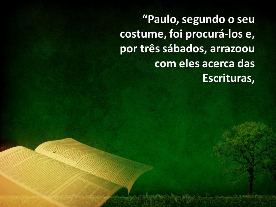 """""""Paulo, segundo o seu costume, foi procurá-los e, por três sábados, arrazoou com eles acerca das Escrituras,"""