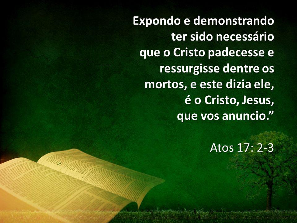 Expondo e demonstrando ter sido necessário que o Cristo padecesse e ressurgisse dentre os mortos, e este dizia ele, é o Cristo, Jesus, que vos anuncio