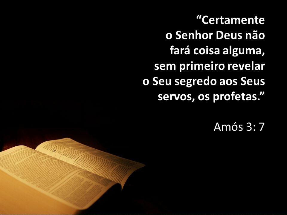 """""""Certamente o Senhor Deus não fará coisa alguma, sem primeiro revelar o Seu segredo aos Seus servos, os profetas."""" Amós 3: 7"""