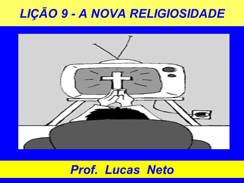 LIÇÃO 9 - A NOVA RELIGIOSIDADE Prof. Lucas Neto