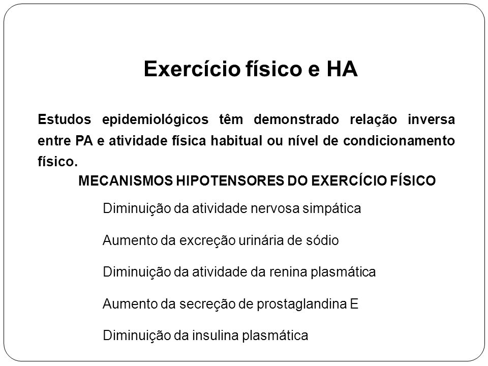 Exercício físico e HA Estudos epidemiológicos têm demonstrado relação inversa entre PA e atividade física habitual ou nível de condicionamento físico.