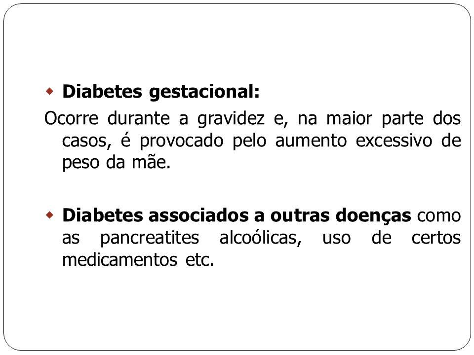  Diabetes gestacional: Ocorre durante a gravidez e, na maior parte dos casos, é provocado pelo aumento excessivo de peso da mãe.