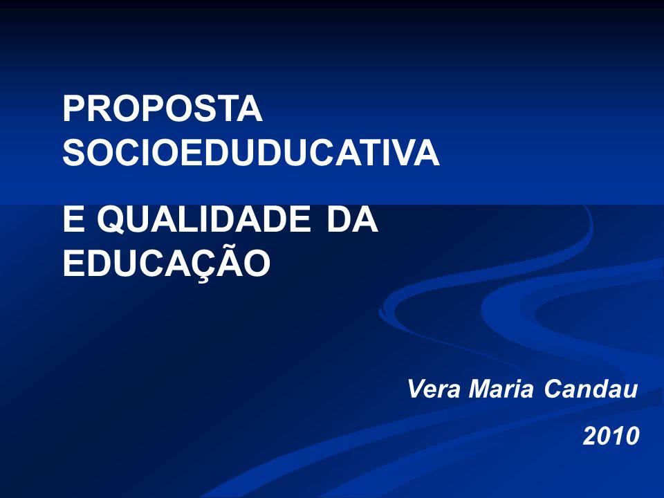 PROPOSTA SOCIOEDUDUCATIVA E QUALIDADE DA EDUCAÇÃO Vera Maria Candau 2010