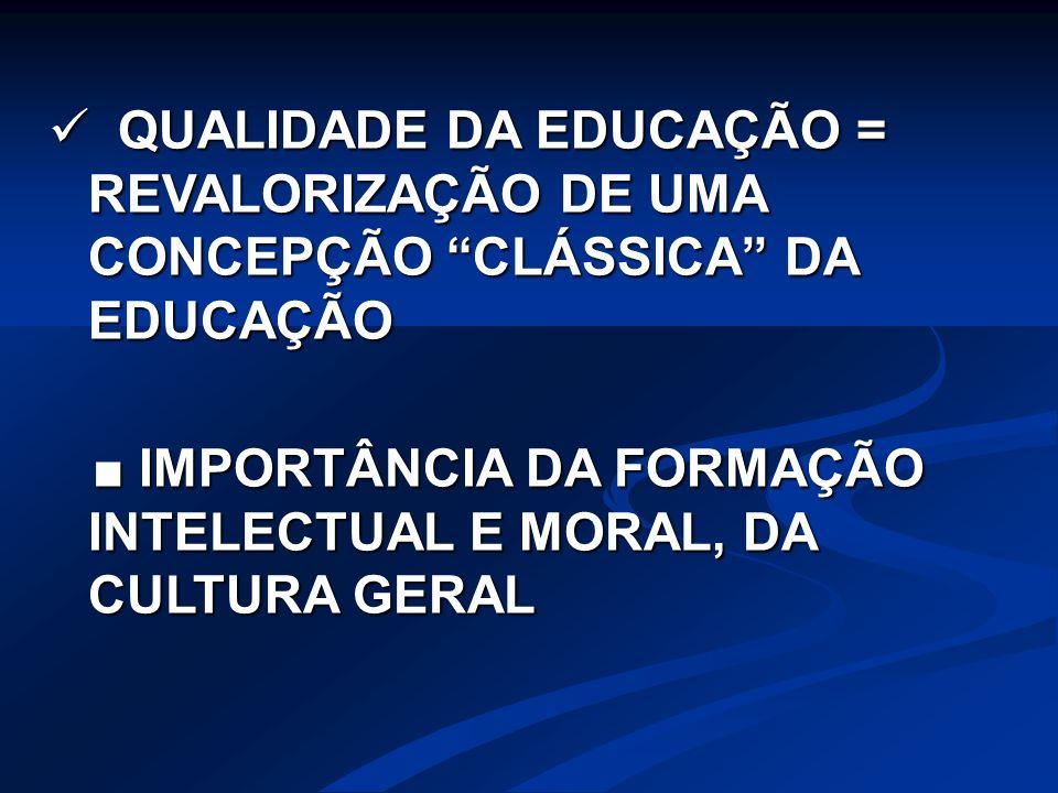 """QUALIDADE DA EDUCAÇÃO = REVALORIZAÇÃO DE UMA CONCEPÇÃO """"CLÁSSICA"""" DA EDUCAÇÃO QUALIDADE DA EDUCAÇÃO = REVALORIZAÇÃO DE UMA CONCEPÇÃO """"CLÁSSICA"""" DA EDU"""