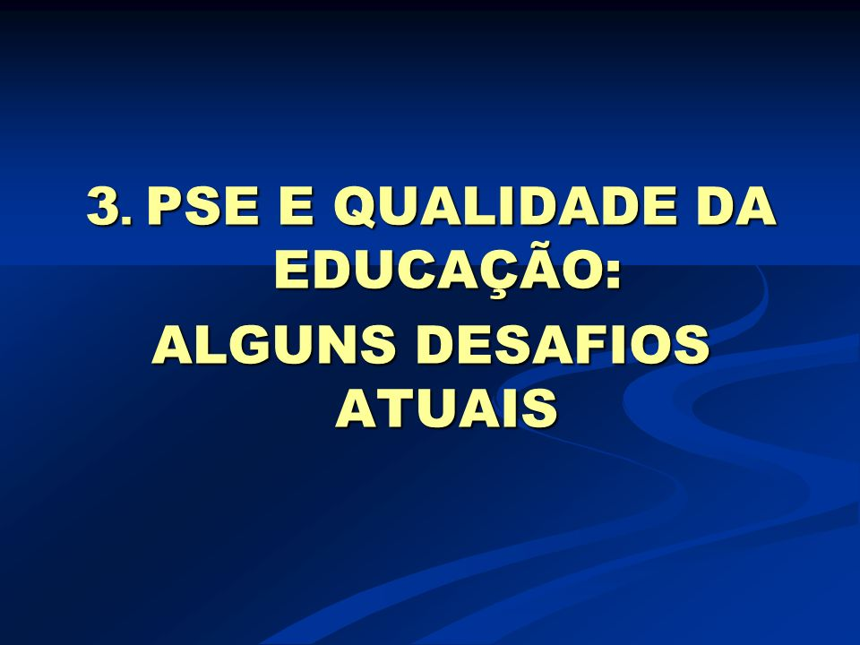 3. PSE E QUALIDADE DA EDUCAÇÃO: ALGUNS DESAFIOS ATUAIS