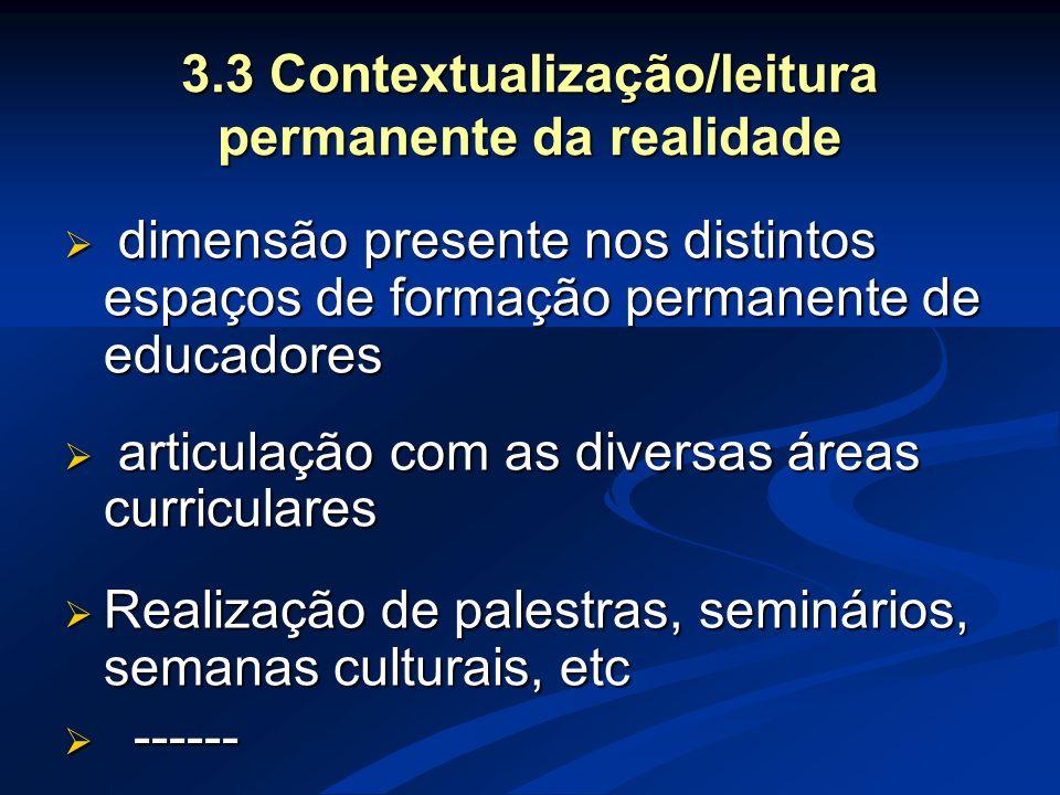 3.3 Contextualização/leitura permanente da realidade  dimensão presente nos distintos espaços de formação permanente de educadores  articulação com