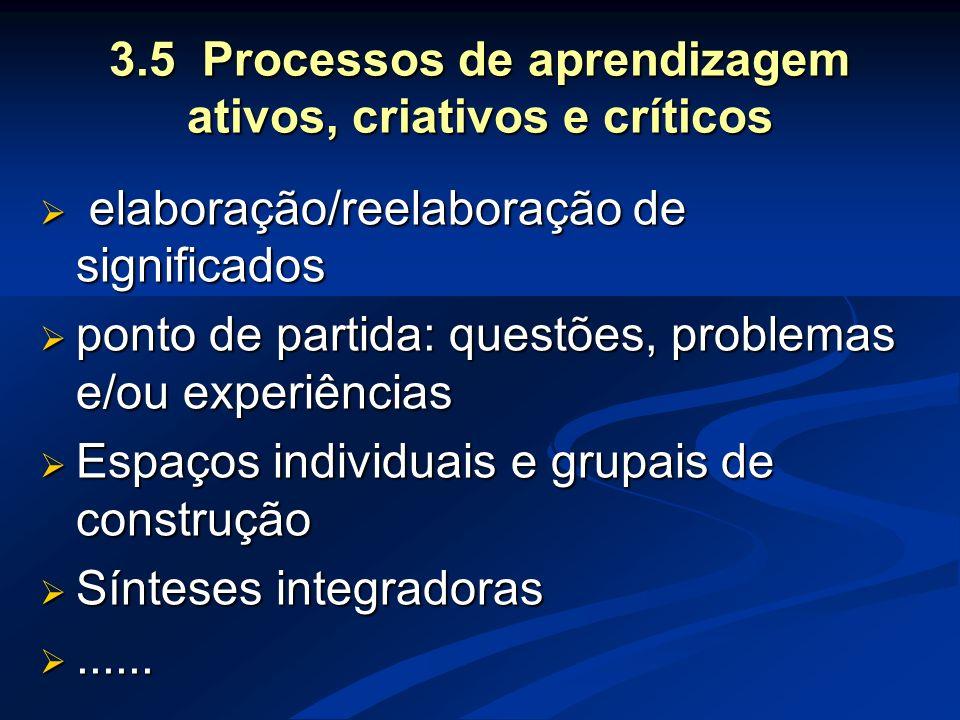 3.5 Processos de aprendizagem ativos, criativos e críticos  elaboração/reelaboração de significados  ponto de partida: questões, problemas e/ou expe