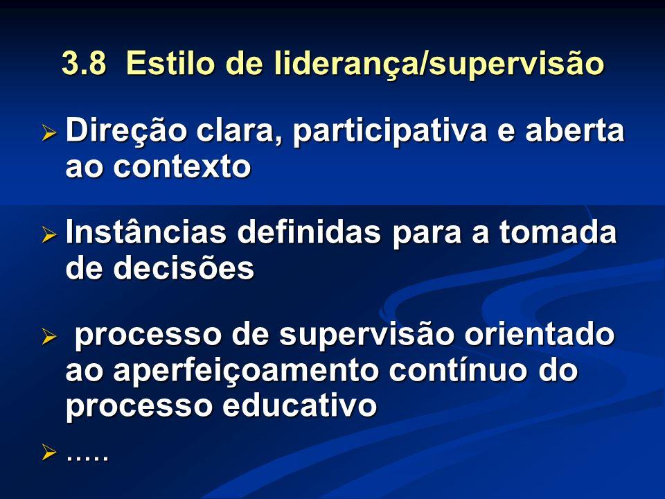 3.8 Estilo de liderança/supervisão  Direção clara, participativa e aberta ao contexto  Instâncias definidas para a tomada de decisões  processo de