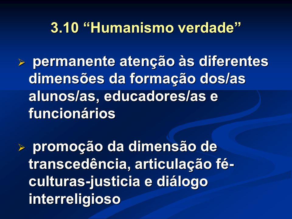 """3.10 """"Humanismo verdade""""  permanente atenção às diferentes dimensões da formação dos/as alunos/as, educadores/as e funcionários  promoção da dimensã"""