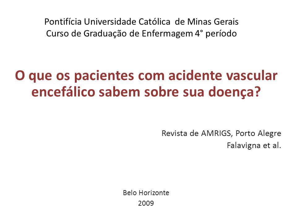 Pontifícia Universidade Católica de Minas Gerais Curso de Graduação de Enfermagem 4° período O que os pacientes com acidente vascular encefálico sabem sobre sua doença.