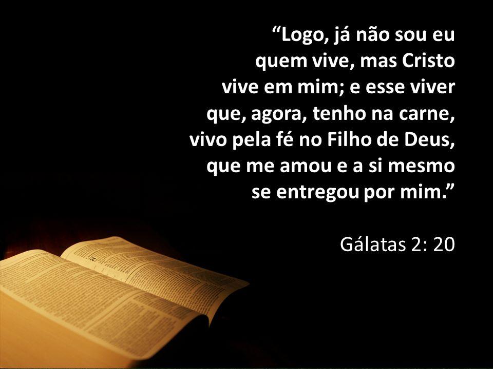 """""""Logo, já não sou eu quem vive, mas Cristo vive em mim; e esse viver que, agora, tenho na carne, vivo pela fé no Filho de Deus, que me amou e a si mes"""