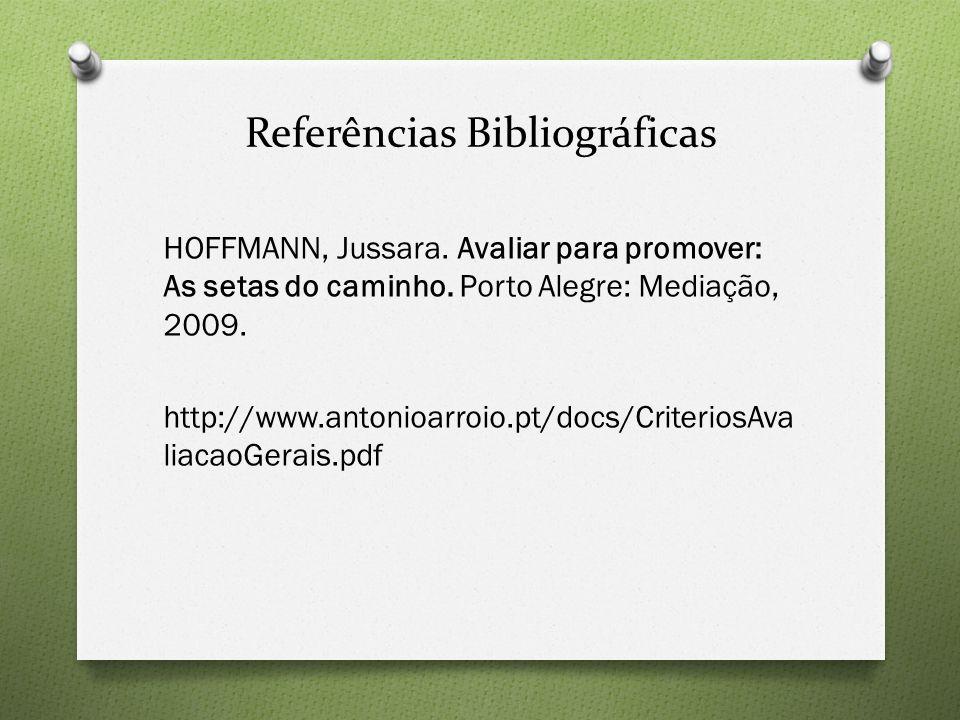 Referências Bibliográficas HOFFMANN, Jussara.Avaliar para promover: As setas do caminho.