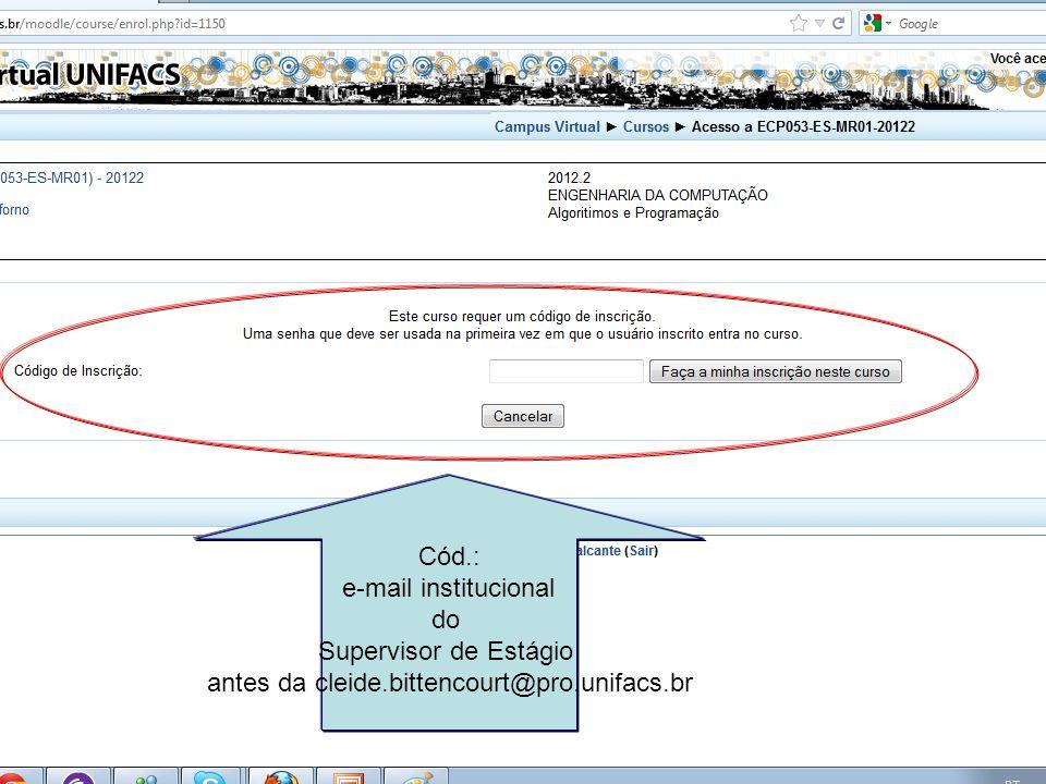 Cód.: e-mail institucional do Supervisor de Estágio antes da cleide.bittencourt@pro.unifacs.br