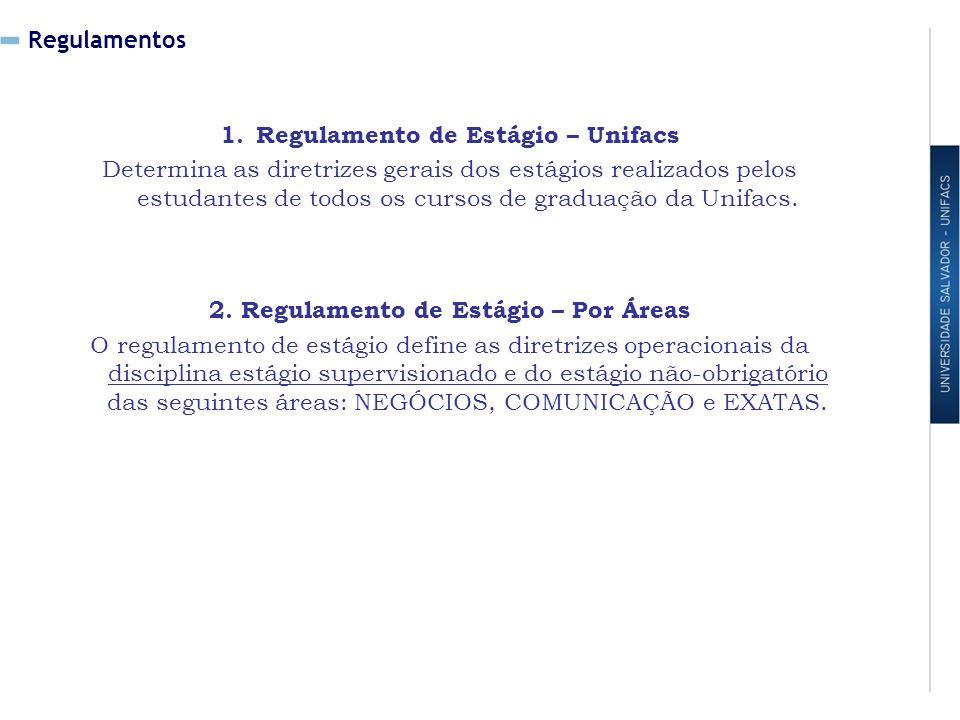 Regulamentos 1.Regulamento de Estágio – Unifacs Determina as diretrizes gerais dos estágios realizados pelos estudantes de todos os cursos de graduação da Unifacs.