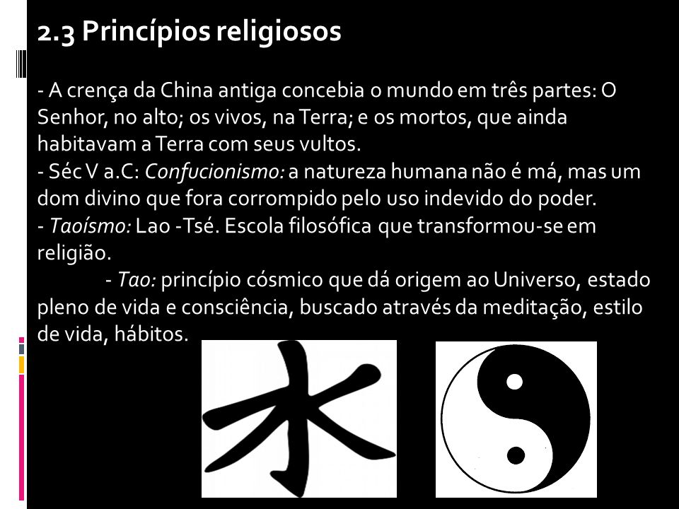 2.3 Princípios religiosos - A crença da China antiga concebia o mundo em três partes: O Senhor, no alto; os vivos, na Terra; e os mortos, que ainda ha