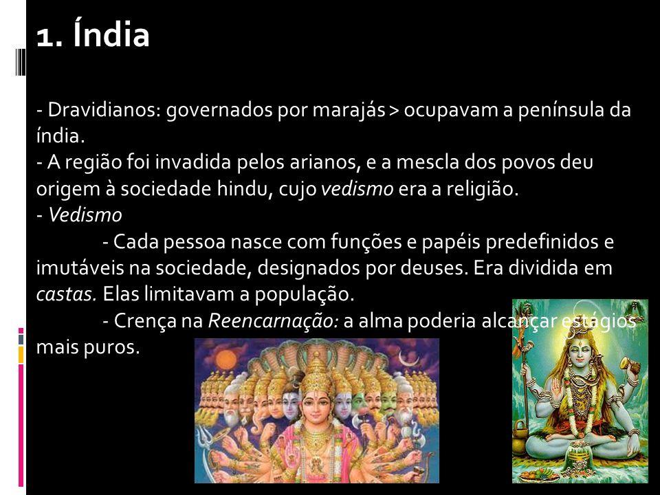 1. Índia - Dravidianos: governados por marajás > ocupavam a península da índia. - A região foi invadida pelos arianos, e a mescla dos povos deu origem