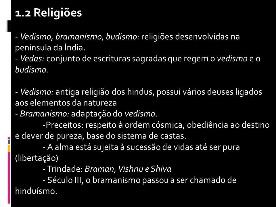 1.2 Religiões - Vedismo, bramanismo, budismo: religiões desenvolvidas na península da Índia. - Vedas: conjunto de escrituras sagradas que regem o vedi