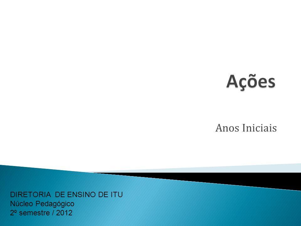 Anos Iniciais DIRETORIA DE ENSINO DE ITU Núcleo Pedagógico 2º semestre / 2012
