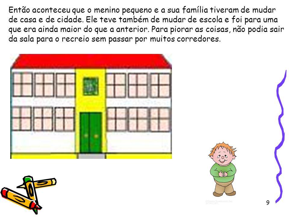 10 No primeiro dia na sua escola nova, a sua nova professora disse: - Hoje vamos fazer um desenho… .