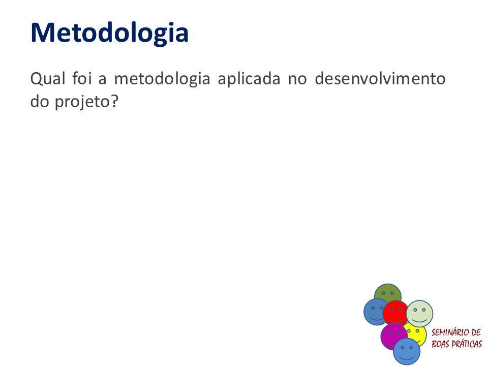 Metodologia Qual foi a metodologia aplicada no desenvolvimento do projeto?