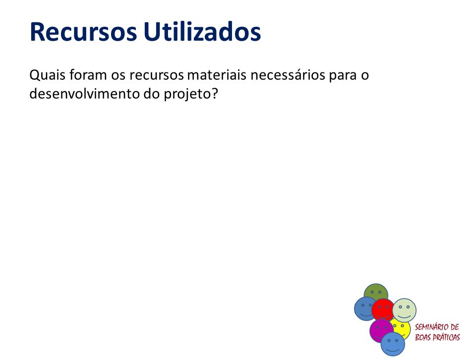 Recursos Utilizados Quais foram os recursos materiais necessários para o desenvolvimento do projeto?