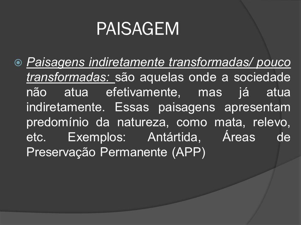 PAISAGEM  Paisagens indiretamente transformadas/ pouco transformadas: são aquelas onde a sociedade não atua efetivamente, mas já atua indiretamente.