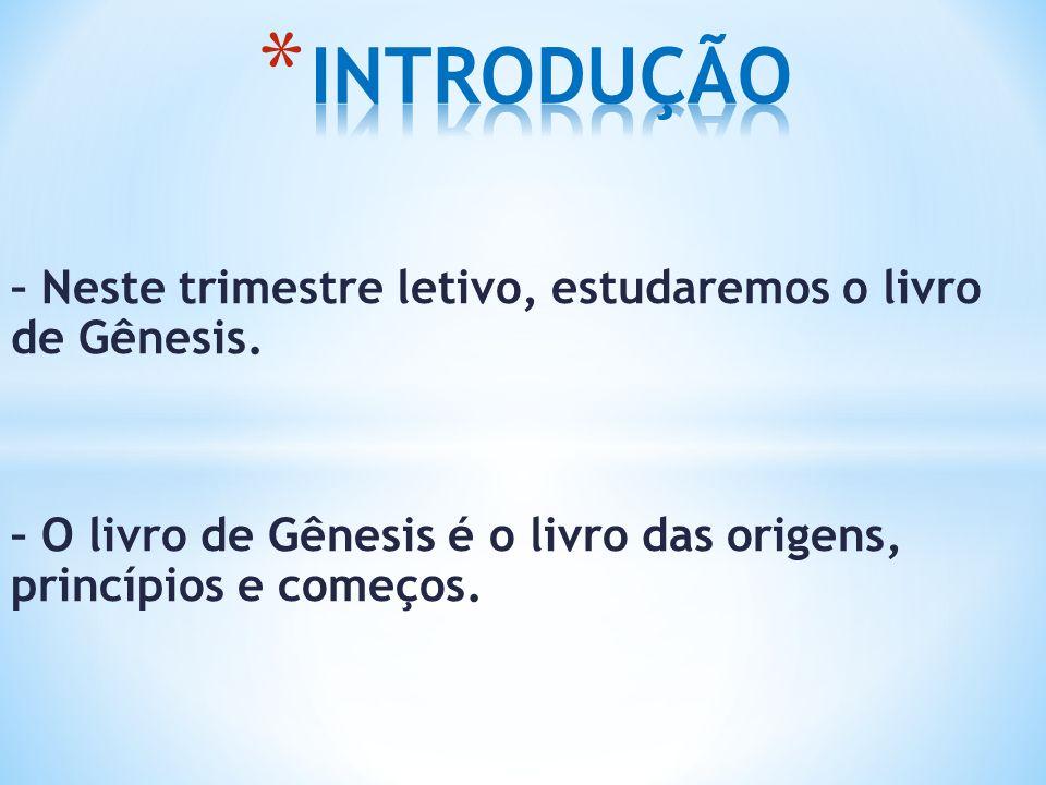 – Neste trimestre letivo, estudaremos o livro de Gênesis.