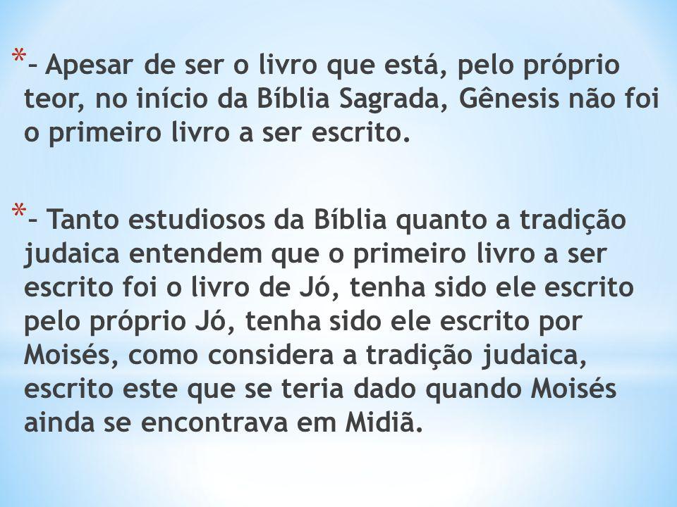 * – Apesar de ser o livro que está, pelo próprio teor, no início da Bíblia Sagrada, Gênesis não foi o primeiro livro a ser escrito.