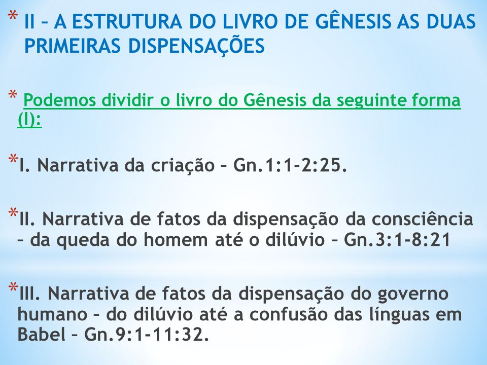 * II – A ESTRUTURA DO LIVRO DE GÊNESIS AS DUAS PRIMEIRAS DISPENSAÇÕES * Podemos dividir o livro do Gênesis da seguinte forma (I): * I.