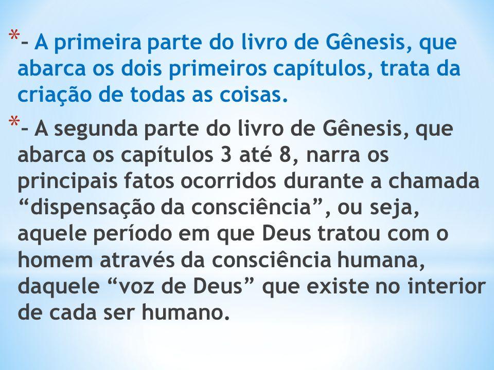 * – A primeira parte do livro de Gênesis, que abarca os dois primeiros capítulos, trata da criação de todas as coisas.