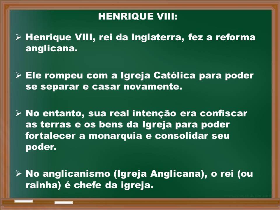 HENRIQUE VIII:  Henrique VIII, rei da Inglaterra, fez a reforma anglicana.