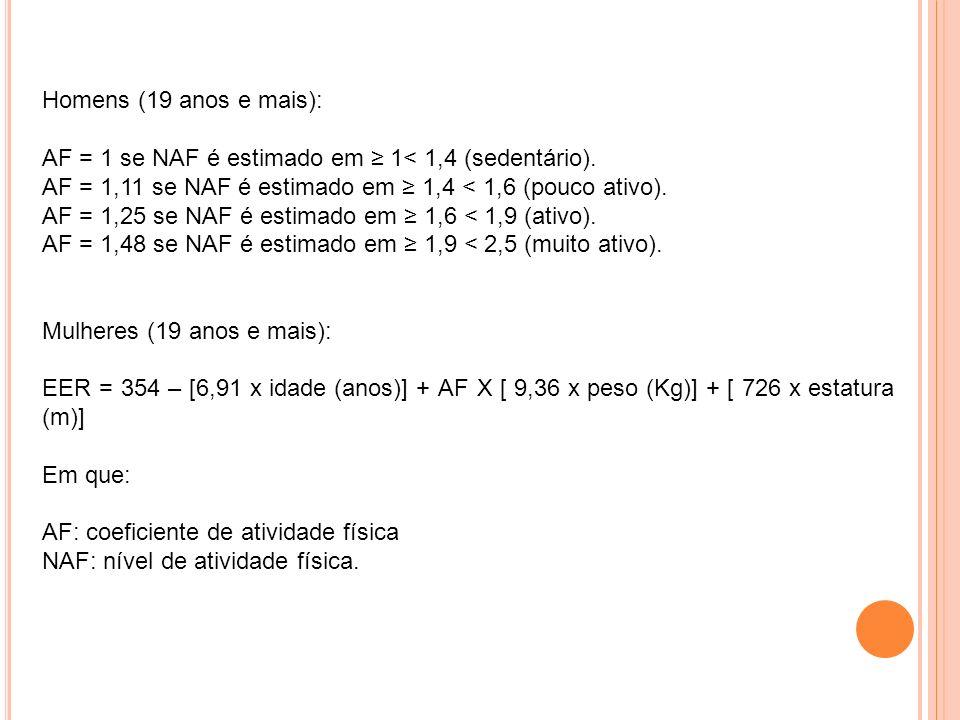 Homens (19 anos e mais): AF = 1 se NAF é estimado em ≥ 1< 1,4 (sedentário).