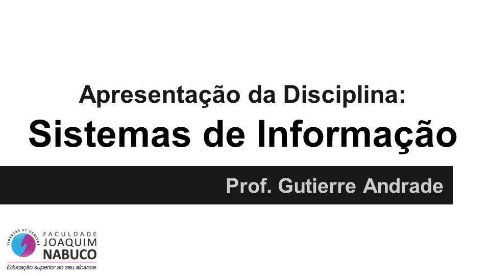 Apresentação da Disciplina: Sistemas de Informação Prof. Gutierre Andrade