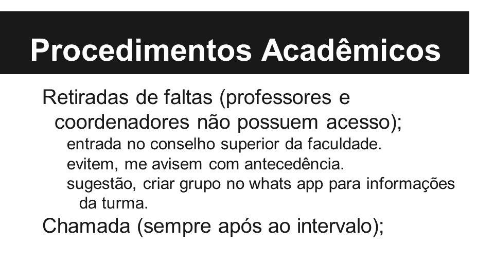 Procedimentos Acadêmicos Retiradas de faltas (professores e coordenadores não possuem acesso); entrada no conselho superior da faculdade.