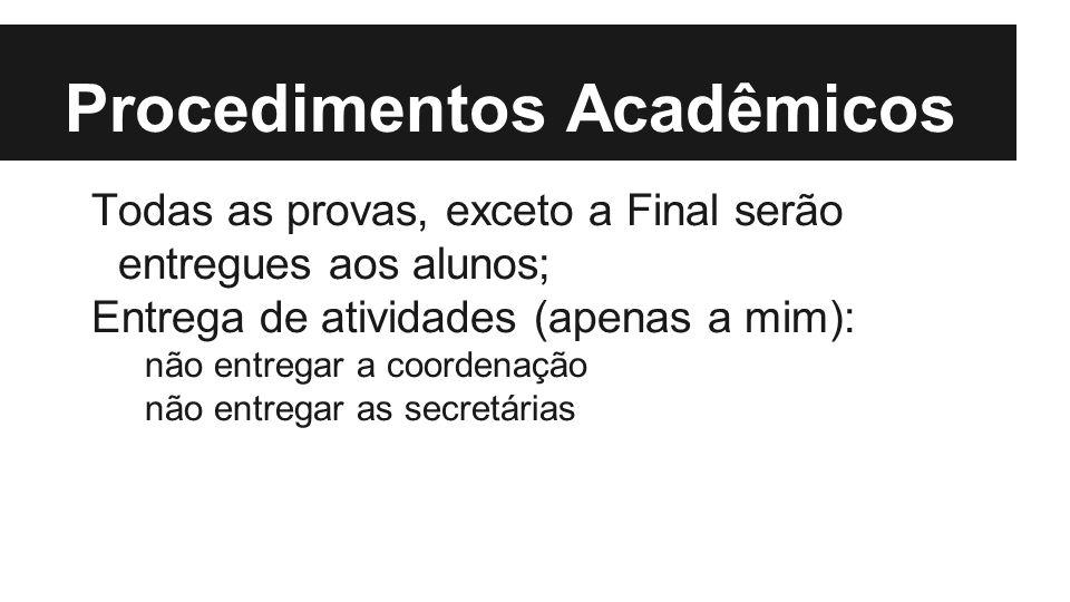 Procedimentos Acadêmicos Todas as provas, exceto a Final serão entregues aos alunos; Entrega de atividades (apenas a mim): não entregar a coordenação não entregar as secretárias