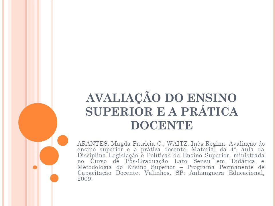 ARANTES, Magda Patrícia C.; WAITZ, Inês Regina.Avaliação do ensino superior e a prática docente.