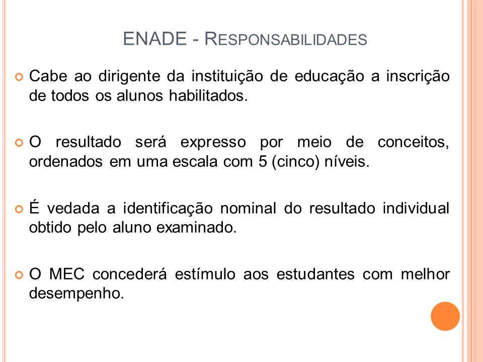 ENADE - R ESPONSABILIDADES Cabe ao dirigente da instituição de educação a inscrição de todos os alunos habilitados. O resultado será expresso por meio