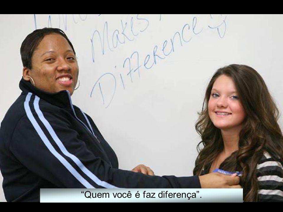 Quem você é faz diferença .