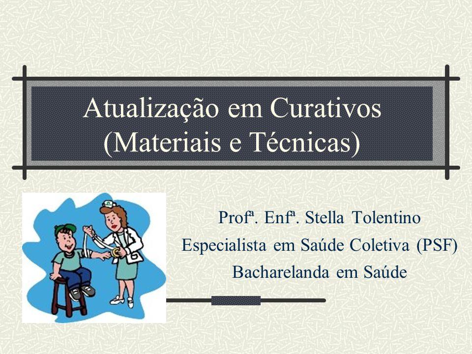Atualização em Curativos (Materiais e Técnicas) Profª.