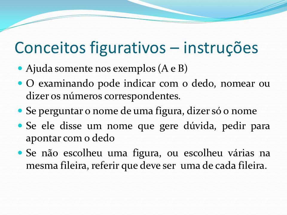 Conceitos figurativos – instruções Ajuda somente nos exemplos (A e B) O examinando pode indicar com o dedo, nomear ou dizer os números correspondentes