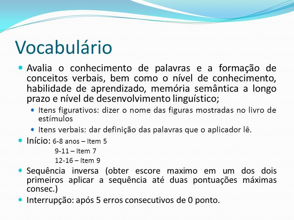Vocabulário Avalia o conhecimento de palavras e a formação de conceitos verbais, bem como o nível de conhecimento, habilidade de aprendizado, memória