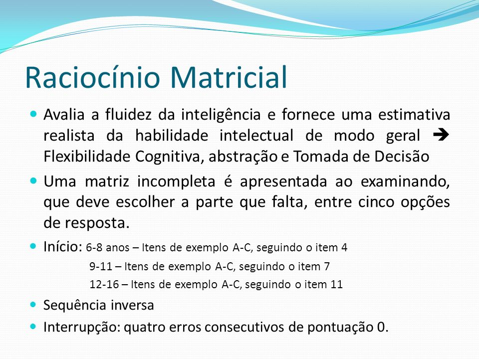 Raciocínio Matricial Avalia a fluidez da inteligência e fornece uma estimativa realista da habilidade intelectual de modo geral  Flexibilidade Cognit